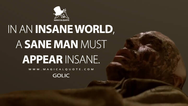 In an insane world, a sane man must appear insane. - Golic (Alien³ Quotes)