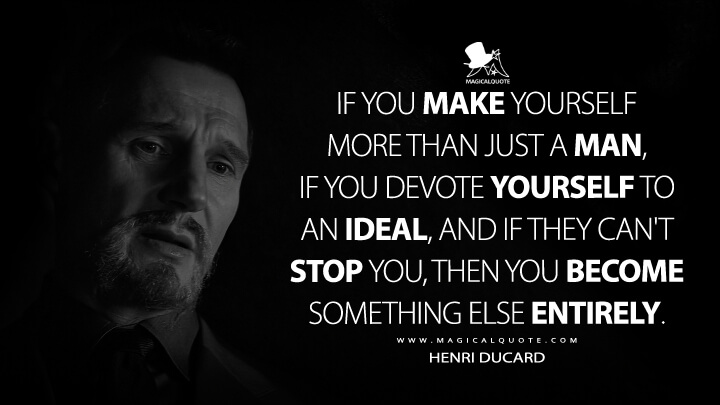 If you make yourself more than just a man, if you devote yourself to an ideal, and if they can't stop you, then you become something else entirely. - Henri Ducard (Batman Begins Quotes)