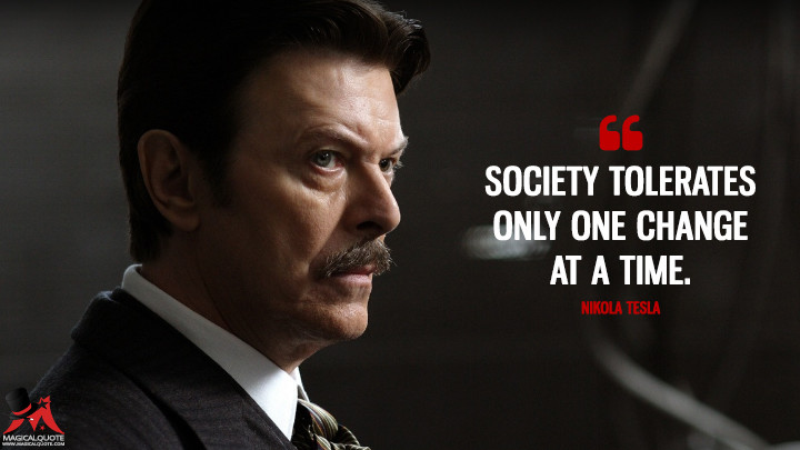 Society tolerates only one change at a time. - Nikola Tesla (The Prestige Quotes)