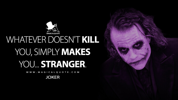 Whatever doesn't kill you, simply makes you... stranger. - Joker (The Dark Knight Quotes)
