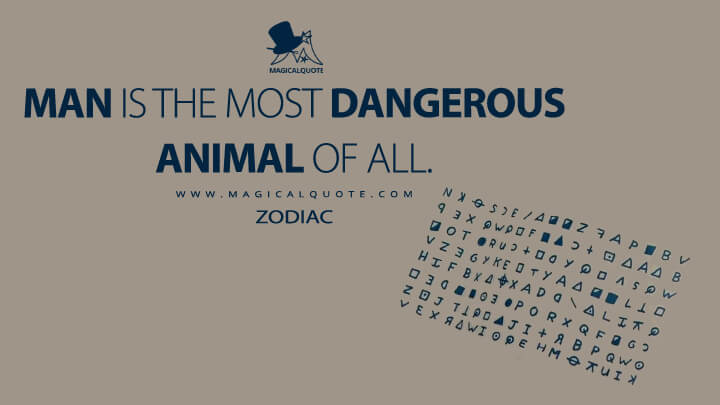 Man is the most dangerous animal of all. - Zodiac (Zodiac Quotes)