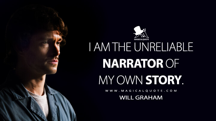 I am the unreliable narrator of my own story. - Will Graham (Hannibal Quotes)