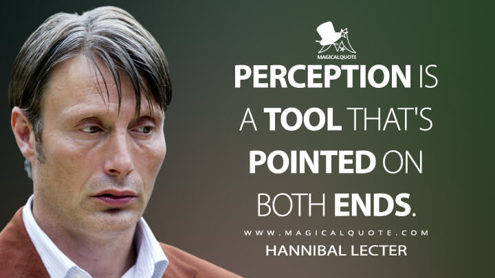 Perception is a tool that's pointed on both ends. - Hannibal Lecter (Hannibal Quotes)
