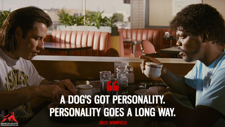 A dog's got personality. Personality goes a long way. - Jules Winnfield (Pulp Fiction Quotes)
