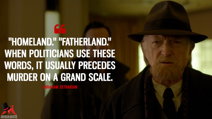 "Abraham Setrakian Season 2 - ""Homeland."" ""Fatherland."" When politicians use these words, it usually precedes murder on a grand scale. (The Strain Quotes)"