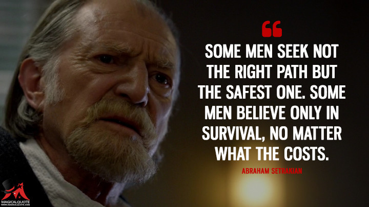 Abraham Setrakian Season 3 - Some men seek not the right path but the safest one. Some men believe only in survival, no matter what the costs. (The Strain Quotes)