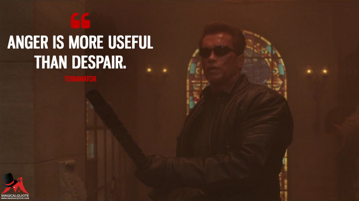 Anger is more useful than despair. - Terminator (Terminator 3: Rise of the Machines Quotes)