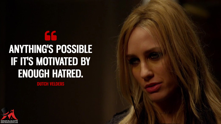 Dutch Velders Season 1 - Anything's possible if it's motivated by enough hatred. (The Strain Quotes)