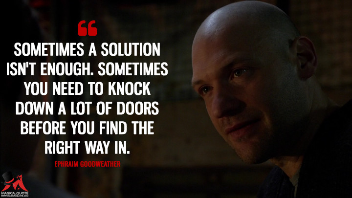 Ephraim Goodweather Season 2 - Sometimes a solution isn't enough. Sometimes you need to knock down a lot of doors before you find the right way in. (The Strain Quotes)