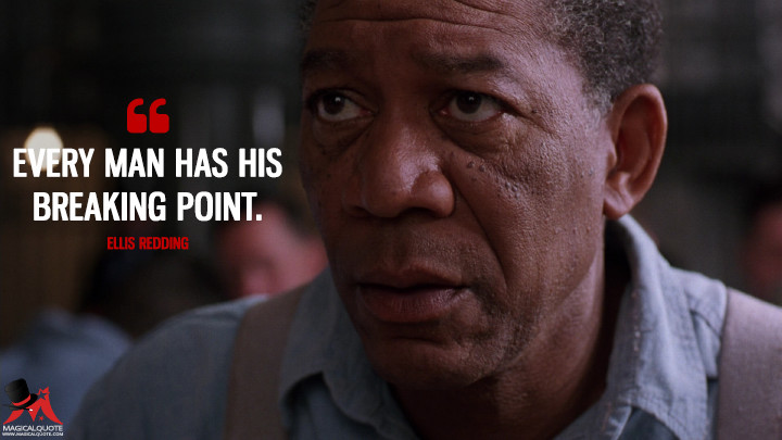 Every man has his breaking point. - Ellis Redding (The Shawshank Redemption Quotes)