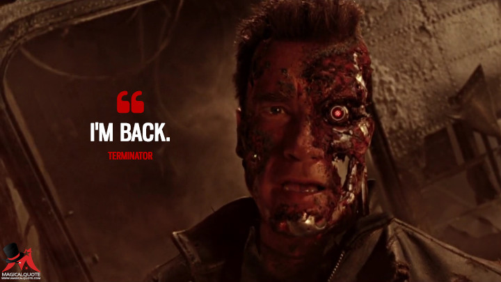 I'm back. - Terminator (Terminator 3: Rise of the Machines Quotes)