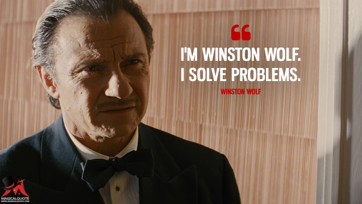 I'm Winston Wolf. I solve problems. - Winston Wolfe (Pulp Fiction Quotes)
