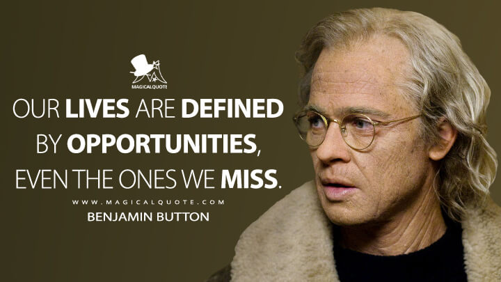 Our lives are defined by opportunities, even the ones we miss. - Benjamin Button (The Curious Case of Benjamin Button Quotes)