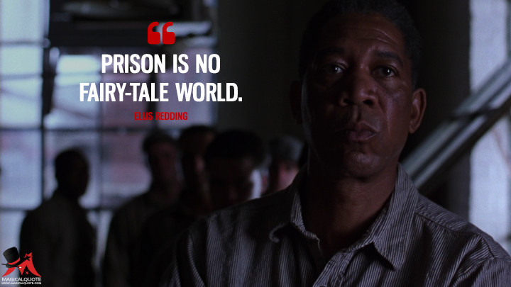 Prison is no fairy-tale world. - Ellis Redding (The Shawshank Redemption Quotes)
