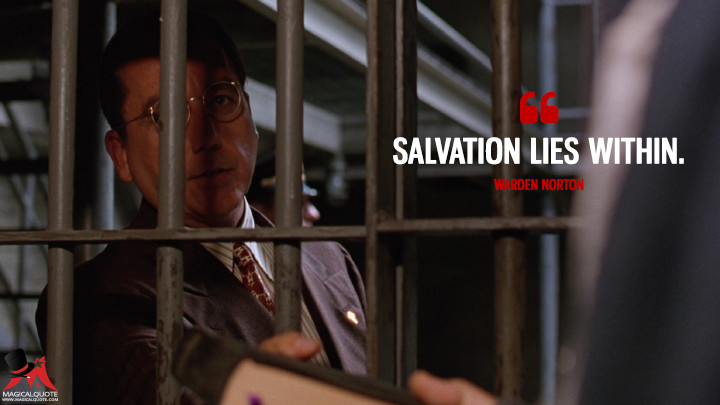 Salvation lies within. - Warden Norton (The Shawshank Redemption Quotes)