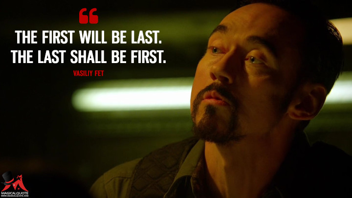 Vasiliy Fet Season 1 - The first will be last. The last shall be first. (The Strain Quotes)