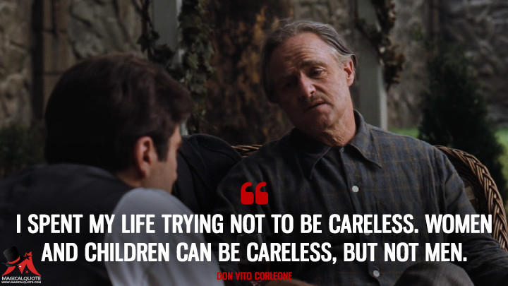 I spent my life trying not to be careless. Women and children can be careless, but not men. - Don Vito Corleone (The Godfather Quotes)