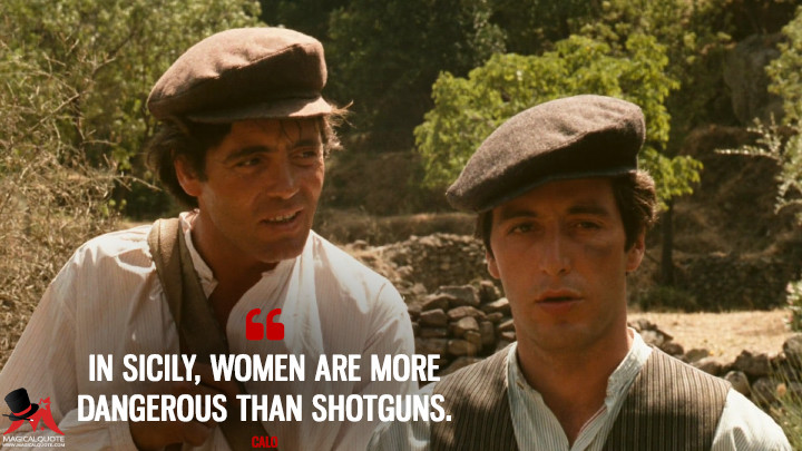 In Sicily, women are more dangerous than shotguns. - Calo (The Godfather Quotes)
