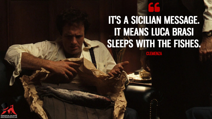 It-is-a-Sicilian-message.-It-means-Luca-Brasi-sleeps-with-the-fishes.