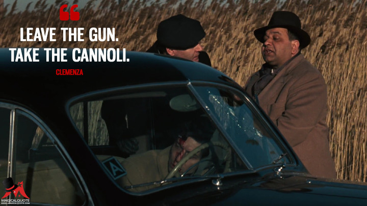 Leave the gun. Take the cannoli. - Clemenza (The Godfather Quotes)