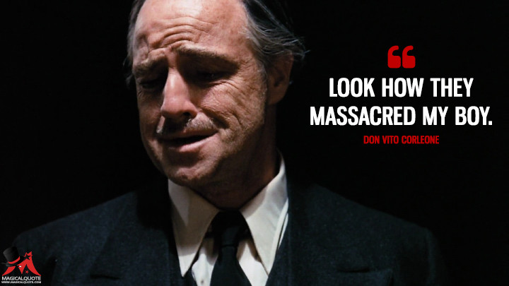 Look how they massacred my boy. - Don Vito Corleone (The Godfather Quotes)