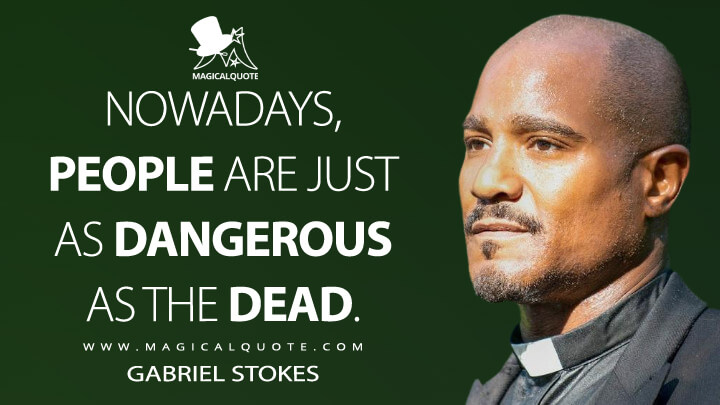 Nowadays, people are just as dangerous as the dead. - Gabriel Stokes (The Walking Dead Quotes)