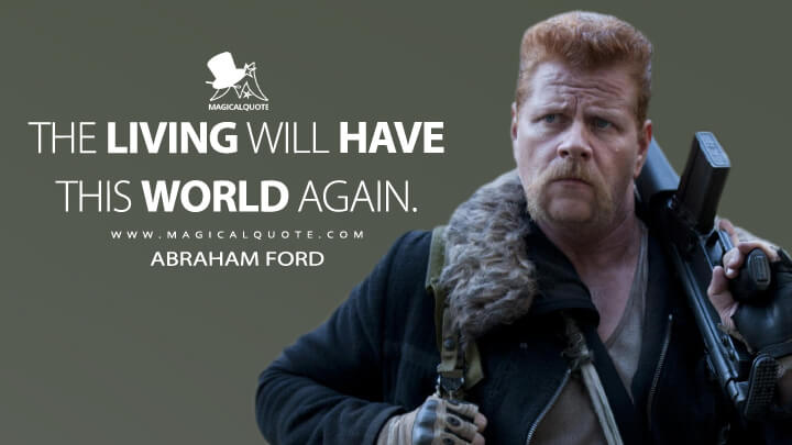 The living will have this world again. - Abraham Ford (The Walking Dead Quotes)