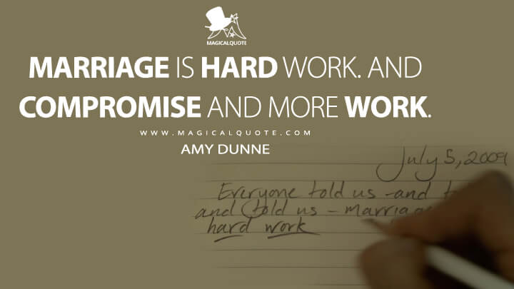 Marriage is hard work. And compromise and more work. - Amy Dunne (Gone Girl Quotes)