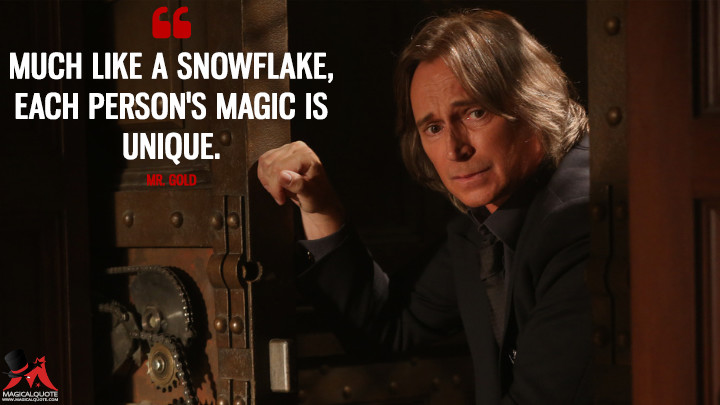 Much like a snowflake, each person's magic is unique. - Mr. Gold (Once Upon a Time Quotes)