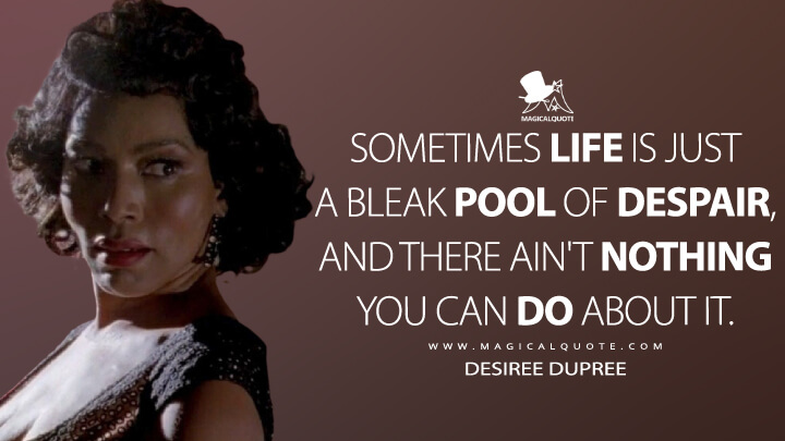 Sometimes life is just a bleak pool of despair, and there ain't nothing you can do about it. - Desiree Dupree (American Horror Story Quotes)
