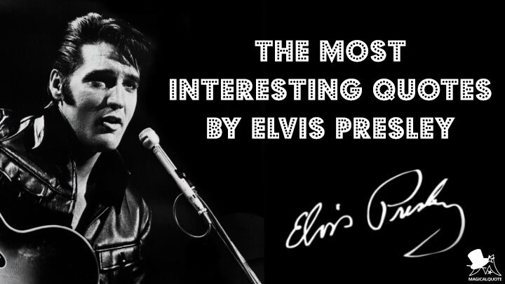 The Most Interesting Quotes by Elvis Presley