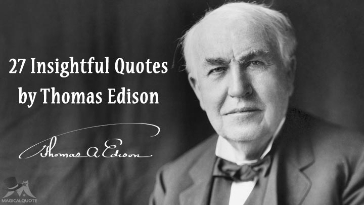 27 Insightful Quotes by Thomas Edison