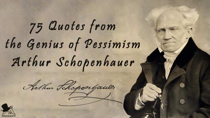 75 Quotes from the Genius of Pessimism Arthur Schopenhauer