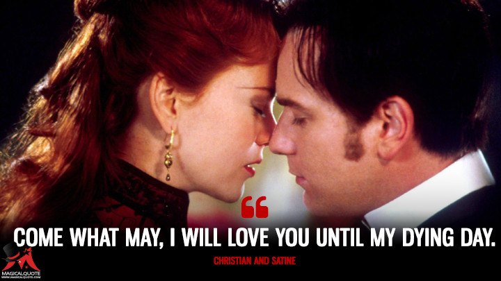 Come what may, I will love you until my dying day.