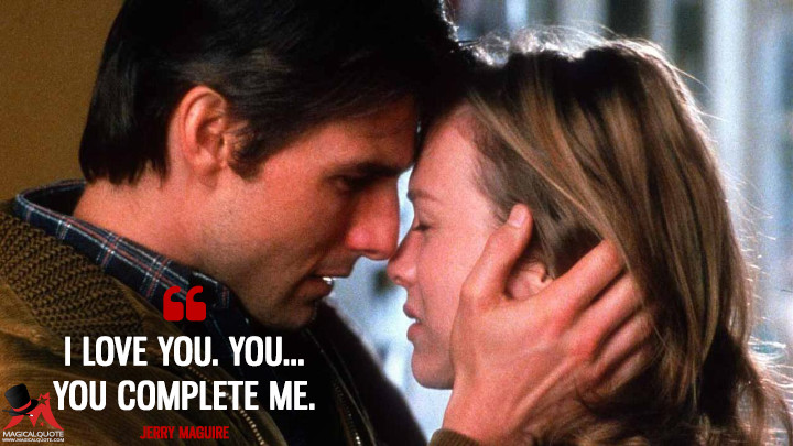 I love you. You... you complete me. - Jerry Maguire (Jerry Maguire Quotes)