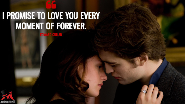 I promise to love you every moment of forever. - Edward Cullen (The Twilight Saga: Eclipse Quotes)