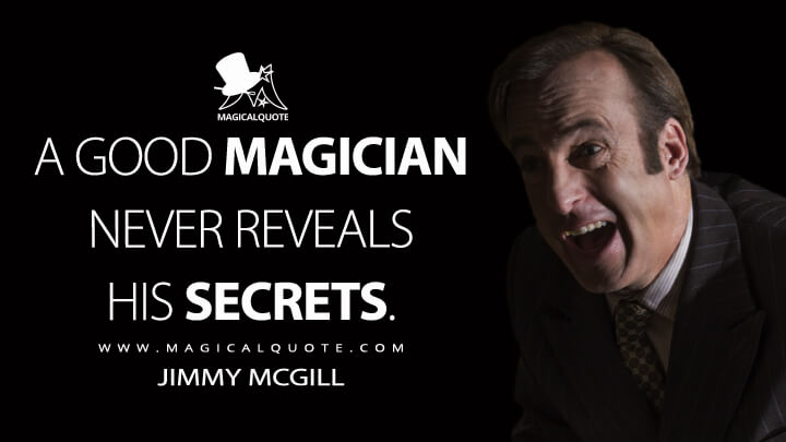 A good magician never reveals his secrets. - Jimmy McGill (Better Call Saul Quotes)