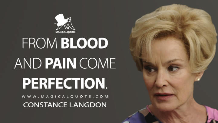 From blood and pain come perfection. - Constance Langdon (American Horror Story Quotes)