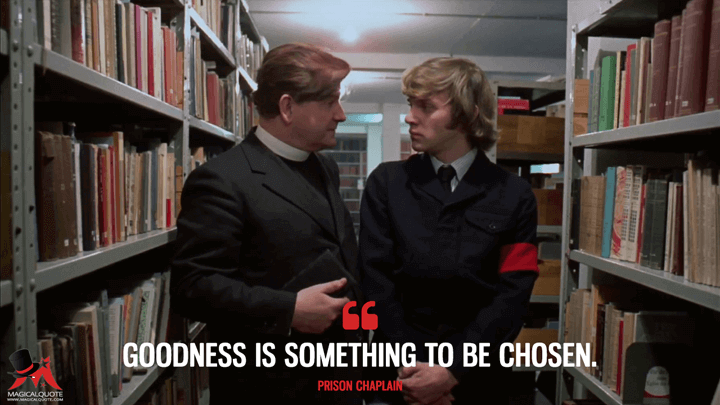 Goodness is something to be chosen. - Prison Chaplain (A Clockwork Orange Quotes)