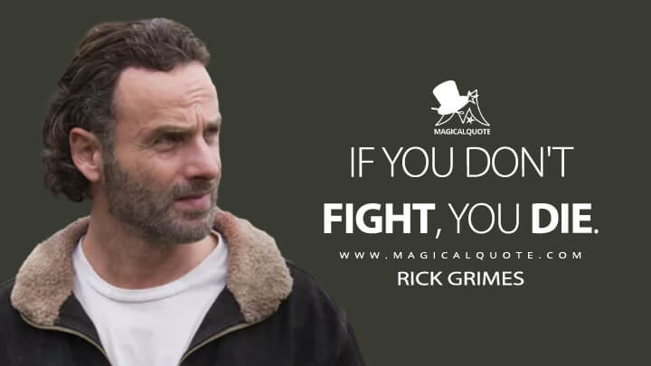 If you don't fight, you die. - Rick Grimes (The Walking Dead Quotes)
