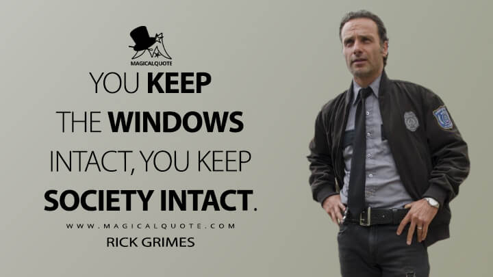 You keep the windows intact, you keep society intact. - Rick Grimes (The Walking Dead Quotes)