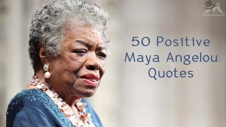 50 Positive Maya Angelou Quotes