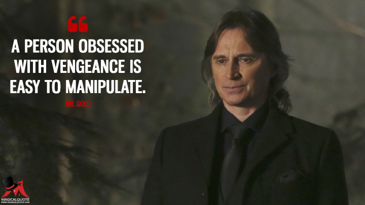 A person obsessed with vengeance is easy to manipulate. - Mr. Gold (Once Upon a Time Quotes)
