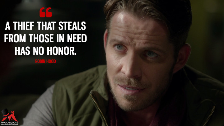 A thief that steals from those in need has no honor. - Robin Hood (Once Upon a Time Quotes)