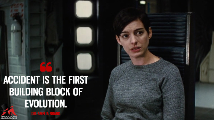 Accident is the first building block of evolution. - Dr. Amelia Brand (Interstellar Quotes)