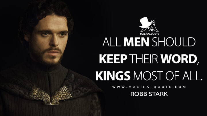 All men should keep their word, kings most of all. - Robb Stark (Game of Thrones Quotes)