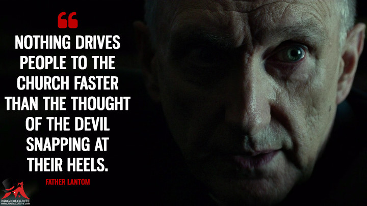 Father Lantom Season 1 - Nothing drives people to the Church faster than the thought of the Devil snapping at their heels. (Daredevil Quotes)