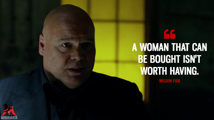 Wilson Fisk Season 1 - A woman that can be bought isn't worth having. (Daredevil Quotes)