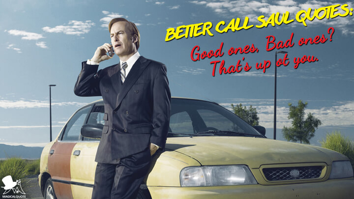 Better Call Saul Quotes: Good ones, Bad ones? That's up to you.