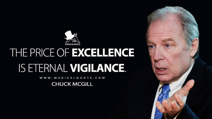 The price of excellence is eternal vigilance. - Chuck McGill (Better Call Saul Quotes)